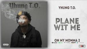 Yhung T.O. - Plane wit Me